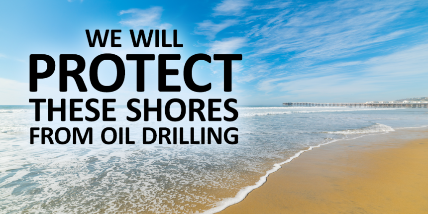 We will protect these shores from oil drilling